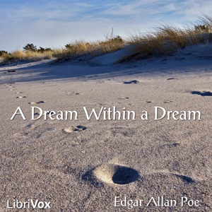 Dream within a Dream, A by Poe, Edgar Allan