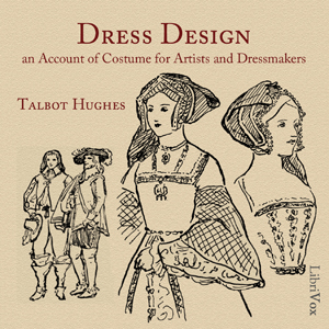 Dress Design: An Account of Costume for ... by Hughes, Talbot