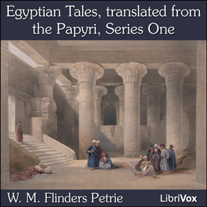 Egyptian Tales, translated from the Papy... by Petrie, W. M. Flinders