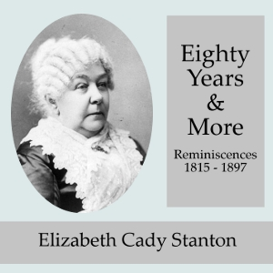 Eighty Years and More; Reminiscences 181... Volume Chapter 01 - Childhood by Stanton, Elizabeth Cady