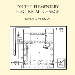 On the Elementary Electrical Charge by Millikan, Robert Andrews