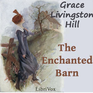 Enchanted Barn, The by Hill, Grace Livingston