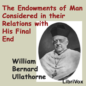 Endowments of Man Considered in Their Re... Volume Chapter 01 - I, on The Nature of Man, Part 1 by Ullathorne, William Bernard