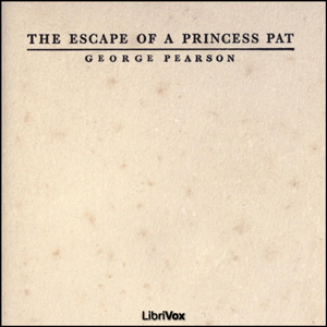 Escape of a Princess Pat, The by Pearson, George