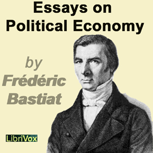 Essays on Political Economy by Bastiat, Frederic