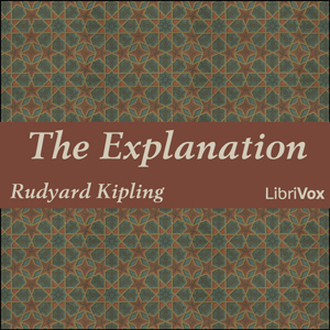 Explanation, The by Kipling, Rudyard