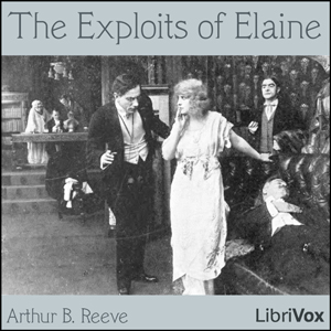 Exploits Of Elaine, The by Reeve, Arthur B.