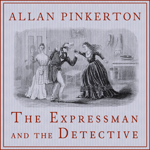 Expressman and the Detective, The by Pinkerton, Allan