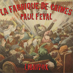 Fabrique de crimes, La by Féval, Paul Auguste Jean Nicolas