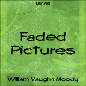 Faded Pictures by Moody, William Vaughn