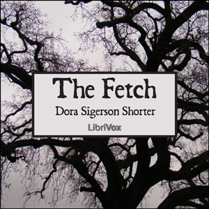 Fetch, The by Shorter, Dora Sigerson