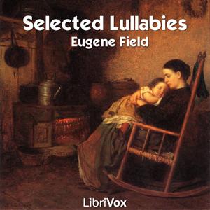 Selected Lullabies of Eugene Field by Field, Eugene