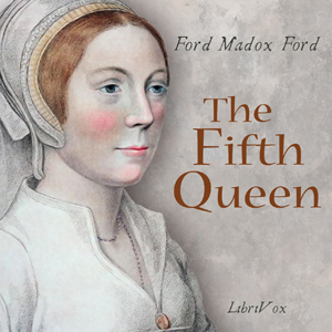 Fifth Queen, The by Ford, Ford Madox