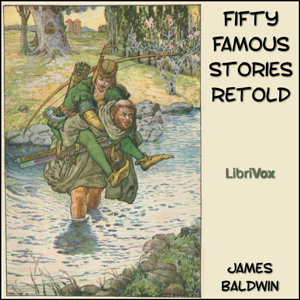 Fifty Famous Stories Retold (version 2) by Baldwin, James