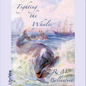 Fighting the Whales by Ballantyne, R.M.