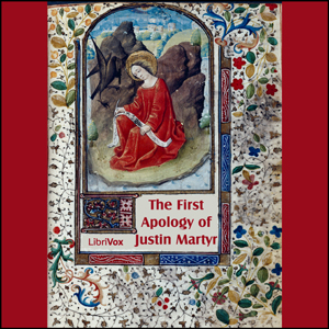 First Apology of Justin Martyr, The by Justin Martyr, Saint
