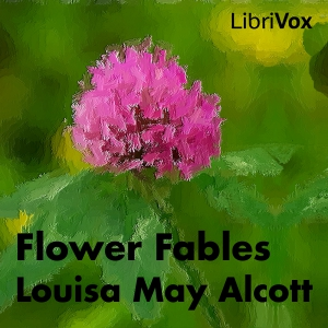 Flower Fables by Alcott, Louisa May