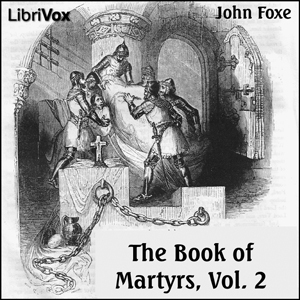 Foxe's Book of Martyrs Vol 2, A History ... by Foxe, John