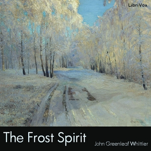 Frost Spirit, The by Whittier, John Greenleaf