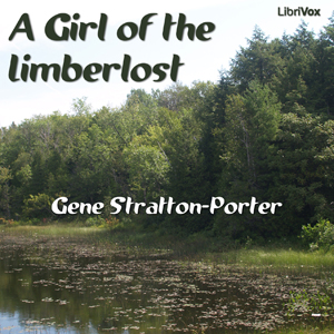 Girl of the Limberlost, A : Chapter 02 -... Volume Chapter 02 - A Girl of The Limberlost by Stratton-Porter, Gene