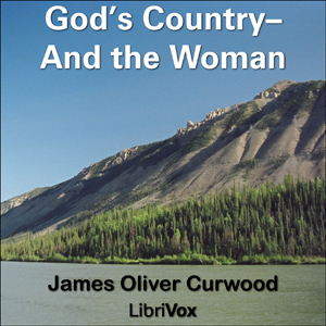 God's Country—And the Woman by Curwood, James Oliver