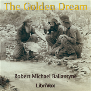 Golden Dream, The : Chapter 25 - The Gol... Volume Chapter 25 - The Golden Dream by Ballantyne, R.M.