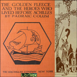 Golden Fleece and the Heroes Who Lived B... by Colum, Padraic