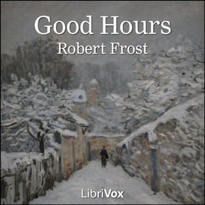 Good Hours by Frost, Robert