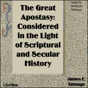 Great Apostasy: Considered in the Light ... by Talmage, James E.