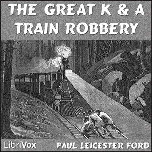 Great K. & A. Train-Robbery, The by Ford, Paul Leicester