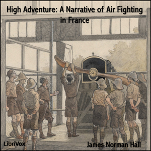High Adventure A Narrative of Air Fighti... by Hall, James Norman