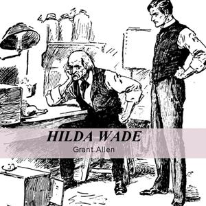 Hilda Wade, A Woman With Tenacity of Pur... by Allen, Grant