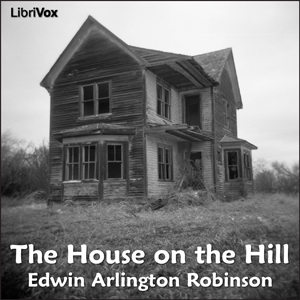 House on the Hill, The by Robinson, Edwin Arlington