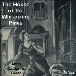 House of the Whispering Pines, The by Green, Anna Katharine