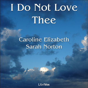 I Do Not Love Thee by Norton, Caroline Elizabeth Sarah