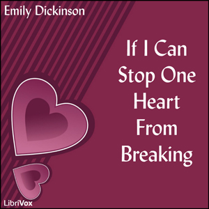 If I Can Stop One Heart From Breaking by Dickinson, Emily