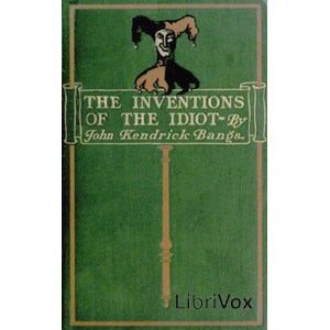 Inventions of the Idiot, The (dramatic r... by Bangs, John Kendrick