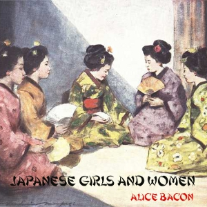 Japanese Girls and Women by Bacon, Alice