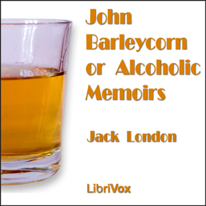 John Barleycorn or Alcoholic Memoirs by London, Jack