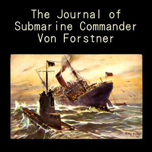 Journal of Submarine Commander Von Forst... by von Forstner, George-Günther Freiherr
