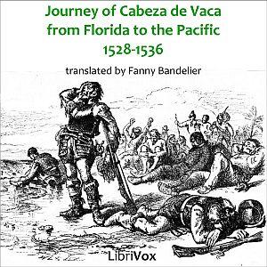 Journey of Alvar Núñez Cabeza de Vaca, T... by Cabeza de Vaca, Alvar Núñez