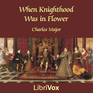 When Knighthood Was in Flower by Major, Charles