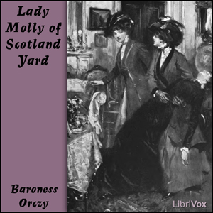 Lady Molly of Scotland Yard by Orczy, Emmuska, Baroness