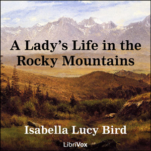 Lady's Life in the Rocky Mountains, A by Bird, Isabella L.