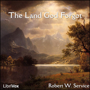 Land God Forgot, The by Service, Robert W.