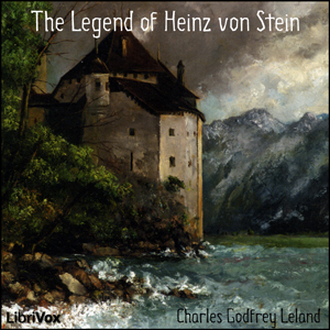 Legend of Heinz von Stein, The by Leland, Charles Godfrey