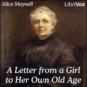 Letter From A Girl To Her Own Old Age, A by Meynell, Alice