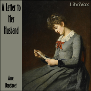 Letter to Her Husband, A by Bradstreet, Anne