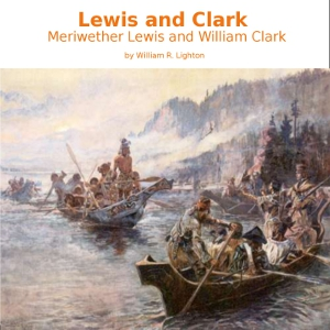 Lewis and Clark: Meriwether Lewis and Wi... by Lighton, William R.