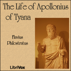 Life of Apollonius of Tyana, The by Philostratus, Flavius